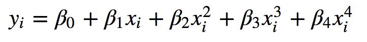 y_i = \beta_0 + \beta_1 x_i +\beta_2 x_i^2 +\beta_3 x_i^3 +\beta_4 x_i^4